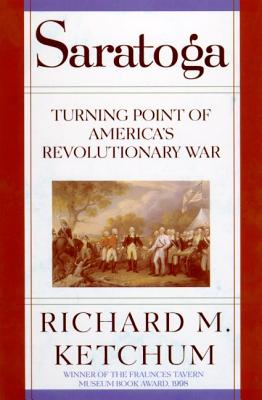 Saratoga: Turning Point of America's Revolutionary War - Ketchum, Richard M