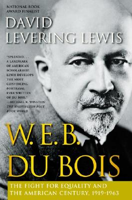 W.E.B. Du Bois: The Fight for Equality and the American Century, 1919-1963 - Lewis, David Levering