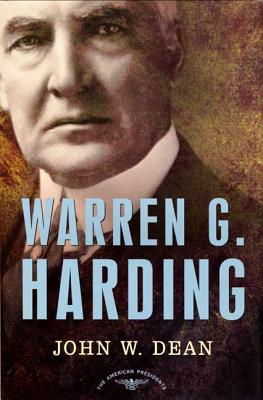 Warren G. Harding: The American Presidents Series: The 29th President, 1921-1923 - Dean, John W, and W Dean, John, and Dean