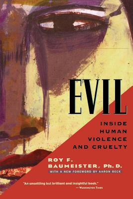 Evil: Inside Human Violence and Cruelty - Baumeister, Roy F, PhD, and Beck, Aaron T, MD (Foreword by)