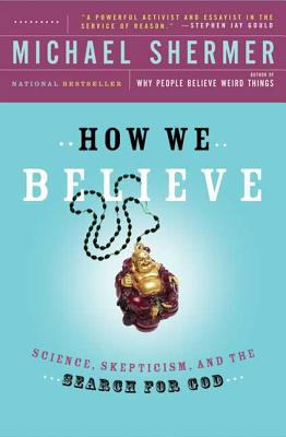 How We Believe, 2nd Edition: Science, Skepticism, and the Search for God - Shermer, Michael