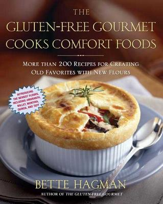 The Gluten-Free Gourmet Cooks Comfort Foods: Creating Old Favorites with the New Flours - Hagman, Bette, and Fasano, Alessio (Foreword by)