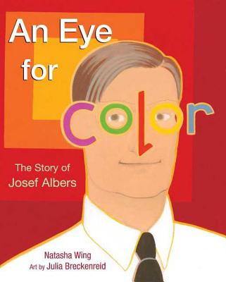 An Eye for Color: The Story of Josef Albers - Wing, Natasha
