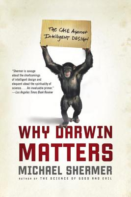 Why Darwin Matters: The Case Against Intelligent Design - Shermer, Michael
