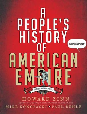 A People's History of American Empire: A Graphic Adaptation - Zinn, Howard, Ph.D., and Konopacki, Mike, and Buhle, Paul