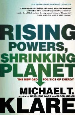 Rising Powers, Shrinking Planet: The New Geopolitics of Energy - Klare, Michael T
