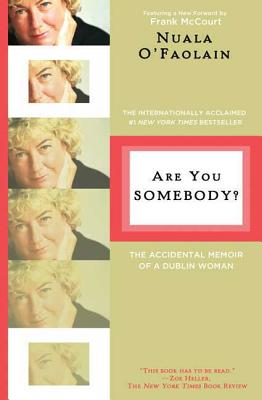 Are You Somebody?: The Accidental Memoir of a Dublin Woman - O'Faolain, Nuala, and McCourt, Frank (Foreword by)