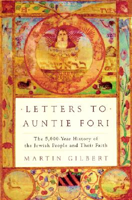 Letters to Auntie Fori: The 5,000-Year History of the Jewish People and Their Faith - Gilbert, Martin, Sir