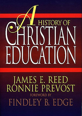 A History of Christian Education - Reed, James E (Editor), and Prevost, Ronnie (Editor)
