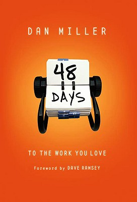 48 Days to the Work You Love - Miller, Dan, and Ramsey, Dave (Foreword by)
