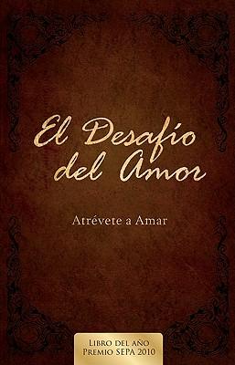 El Desafio del Amor: Atrevete a Amar - Kendrick, Alex, and Kendrick, Stephen