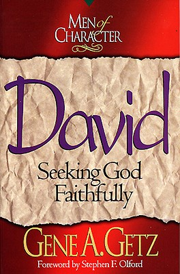 Men of Character: David: Seeking God Faithfully - Getz, Gene A, Dr., and Olford, Stephen F, Dr. (Foreword by)