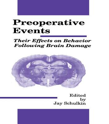 Preoperative Events: Their Effects on Behavior Following Brain Damage - Schulkin, Jay (Editor)