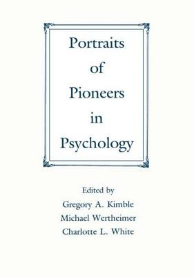 Portraits of Pioneers V1 PR - Kimble, Gregory A (Editor), and American Psychological Association, and White, Charlotte (Editor)
