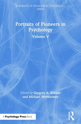 Portraits of Pioneers in Psychology: Volume V - Kimble, Gregory A (Editor), and Wertheimer, Michael (Editor)