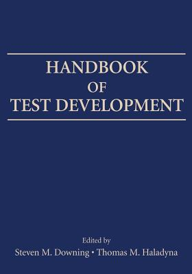 Handbook of Test Development - Downing, Steven M (Editor), and Haladyna, Thomas M (Editor)