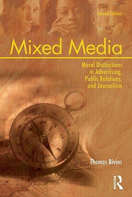 Mixed Media: Moral Distinctions in Advertising, Public Relations, and Journalism - Bivins, Thomas