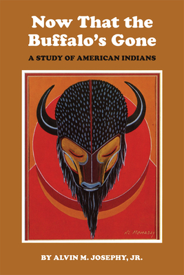 Now That the Buffalo's Gone: A Study of Today's American Indians - Josephy, Alvin M, Jr.