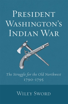President Washington's Indian War - Sword, Wiley
