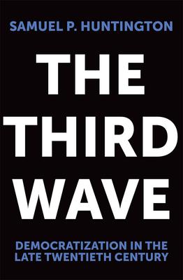 The Third Wave: Democratization in the Late 20th Century - Huntington, Samuel P
