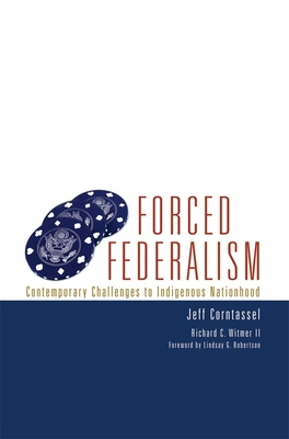 Forced Federalism: Contemporary Challenges to Indigenous Nationhood - Corntassel, Jeff, and Witmer, Richard C, and Robertson, Lindsay G (Foreword by)