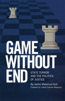 Game Without End: State Terror and the Politics of Justice - Malamud-Goti, Jaime, and Crandon-Malamud, Libbet (Foreword by)