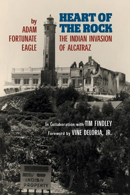 Heart of the Rock: The Indian Invasion of Alcatraz - Fortunate Eagle, Adam, and Maggiora, Vincent (Photographer), and Townes, Brooks (Photographer)