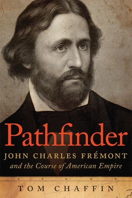 Pathfinder: John Charles Fremont and the Course of American Empire - Chaffin, Tom