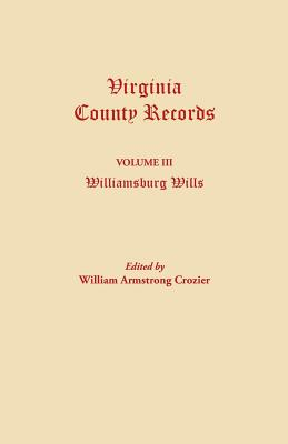 Williamsburg Wills, Being Transcriptions from the Original Files at the Chancery Court of Williamsburg - Crozier, William Armstrong