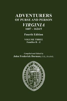 Adventurers of Purse and Person, Virginia, 1607-1624/5. Fourth Edition. Volume III, Families R-Z - Dorman, John Frederick (Compiled by)