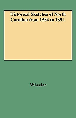 Historical Sketches of North Carolina from 1584 to 1851. - Wheeler, John H