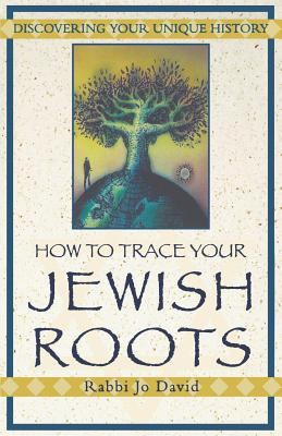 How to Trace Your Jewish Roots - David, Jo, Rabbi, and Welch, David, and David, Rabbi Jo