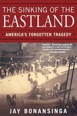 The Sinking of the Eastland: America's Forgotten Tragedy - Bonansinga, Jay