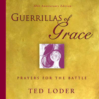 Guerrillas of Grace: Prayers for the Battle - Loder, Ted