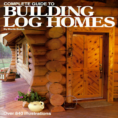 Complete Guide to Building Log Homes - Burch, Monte