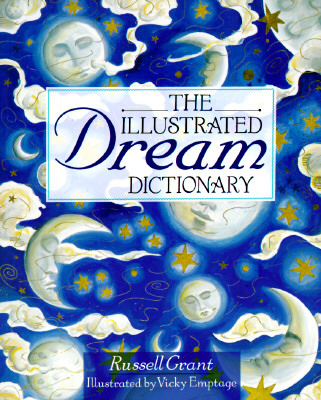 The Illustrated Dream Dictionary - Grant, Russell, and Emptage, Vicky (Illustrator), and Tonay, Veronica, Dr.