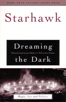 Dreaming the Dark: Magic, Sex, and Politics - Starhawk