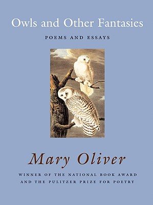 Owls and Other Fantasies: Poems and Essays - Oliver, Mary