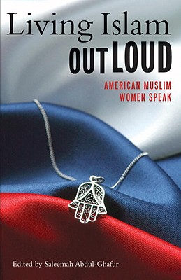 Living Islam Out Loud: American Muslim Women Speak - Abdul-Ghafur, Saleemah (Editor)