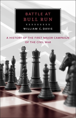Battle at Bull Run: A History of the First Major Campaign of the Civil War - Davis, William C