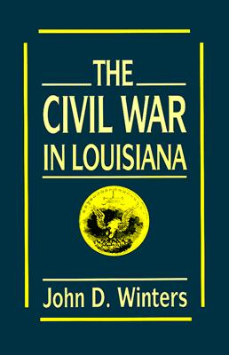 The Civil War in Louisiana - Winters, John D, and Williams, T Harry (Foreword by)