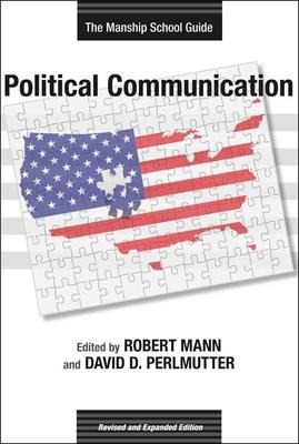 Political Communication: The Manship School Guide - Mann, Robert (Editor), and Perlmutter, David D (Editor)