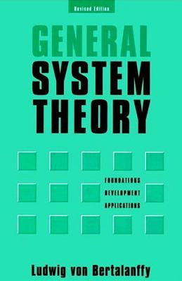 General System Theory General System Theory: Foundations, Development, Applications Foundations, Development, Applications - Bartalanffy, Ludwig Von, and Von Bertalanffy, Ludwig, and Bertalanffy, Ludwig Von