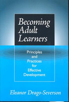 Becoming Adult Learners: Principles and Practices for Effective Development - Drago-Severson, Eleanor