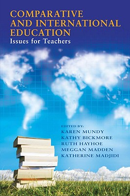Comparative and International Education: Issues for Teachers - Mundy, Karen (Editor), and Bickmore, Kathy (Editor), and Hayhoe, Ruth (Editor)