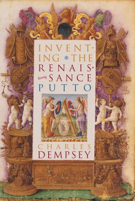 Inventing the Renaissance Putto - Dempsey, Charles, Professor