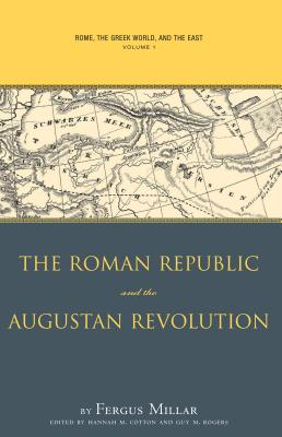 Rome, the Greek World, and the East, Volume 1: The Roman Republic and the Augustan Revolution - Millar, Fergus, and Cotton, Hannah M (Editor), and Rogers, Guy M (Editor)