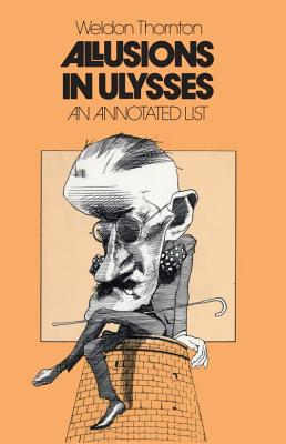 Allusions in Ulysses: An Annotated List - Thornton, Weldon