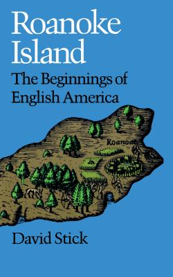 Roanoke Island: The Beginnings of English America - Stick, David, and North Carolina