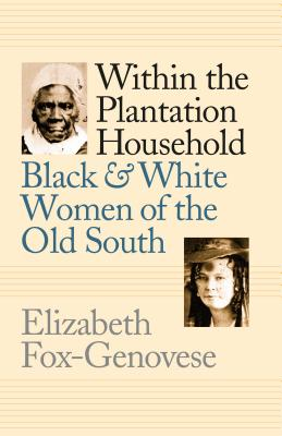 Within the Plantation Household: Black and White Women of the Old South - Fox-Genovese, Elizabeth